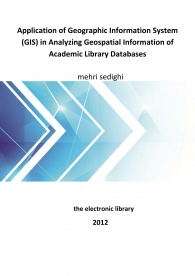 Application of Geographic Information System (GIS) in Analyzing Geospatial Information of Academic Library Databases